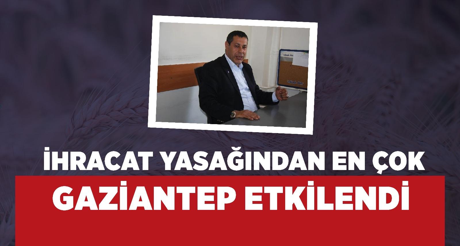 İhracat yasağından en çok Gaziantep etkilendi