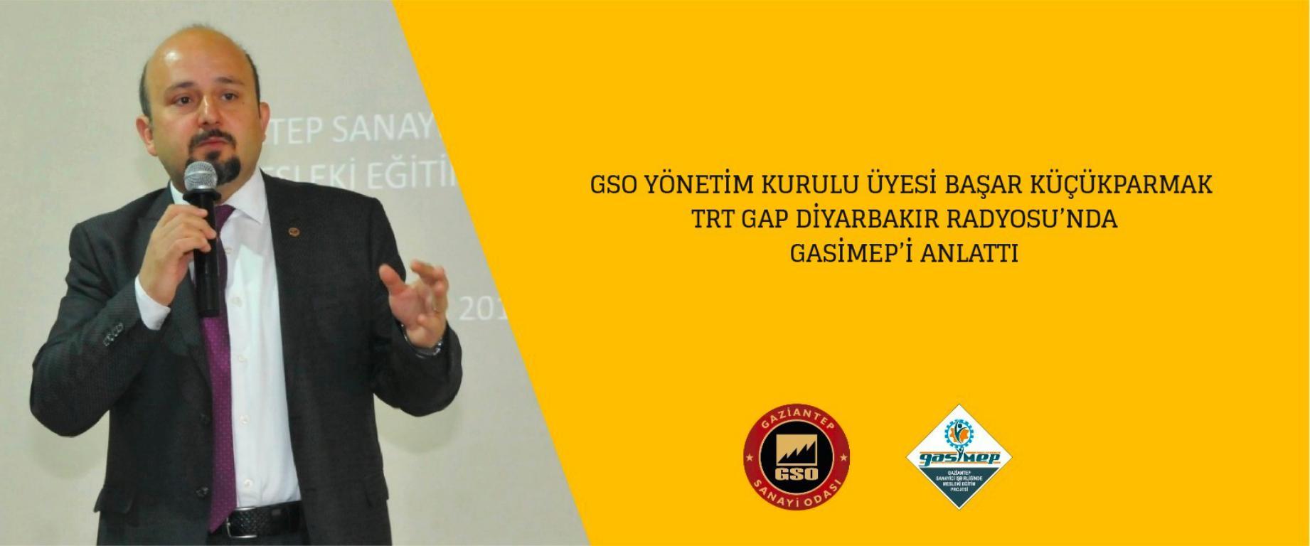GSO Yönetim Kurulu üyesi Başar Küçükparmak TRT Radyosu'nda GASİMEP'i anlattı.