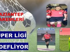 Gaziantep Hakemliği Süper Ligi Hedefliyor