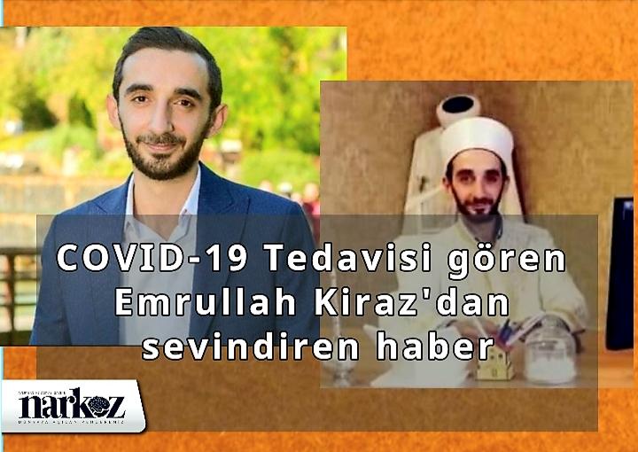 COVİD-19 Tedavisi gören Emrullah Kiraz'dan sevindiren haber