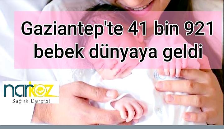 Gaziantep'te 2019 yılında 41 bin 921 bebek dünyaya geldi