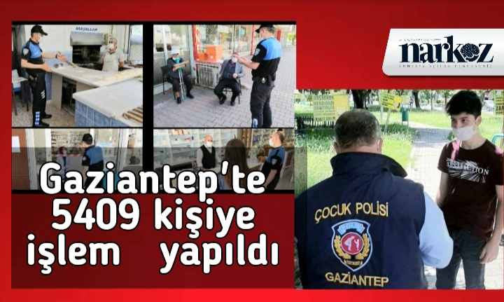 Gaziantep'te 5409 kişi ve 3 iş yerine idari yaptırım uygulandı