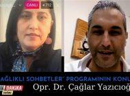 """Opr. Dr. Çağlar Yazıcıoğlu, """"Sağlıklı Sohbetler"""" Programının Konuğu Oldu"""