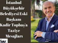 İstanbul Büyükşehir Belediyesi Eski Başkanı Kadir Topbaş'a Taziye Mesajları