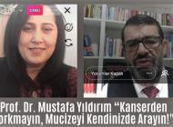 """Prof. Dr. Mustafa Yıldırım """"Kanserden Korkmayın, Mucizeyi Kendinizde Arayın!"""""""