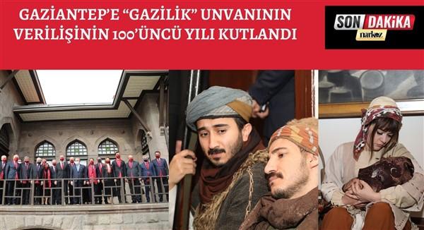 """Gaziantep'e """"GAZİLİK"""" Unvanının Verilişinin 100'Üncü Yılı Kutlandı"""
