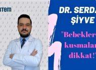 """Dr. Serdar Şiyve, """"Bebeklerde kusmalara dikkat!"""""""