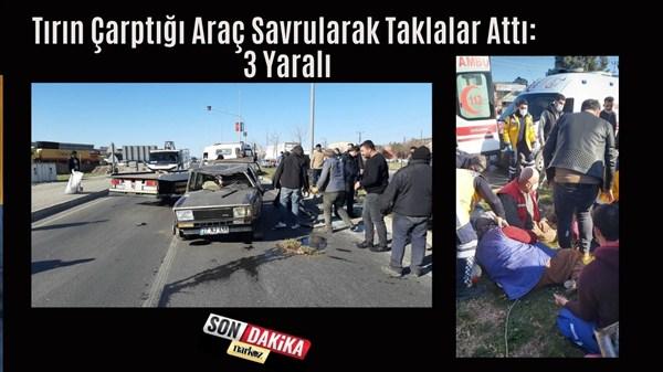 Tırın Çarptığı Araç Savrularak Taklalar Attı: 3 Yaralı