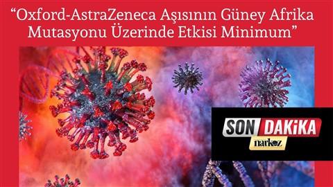 """""""Oxford-AstraZeneca Aşısının Güney Afrika Mutasyonu Üzerinde Etkisi Minimum"""""""