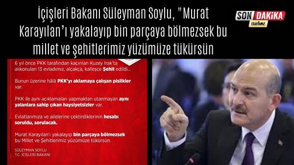 """Bakan Soylu: """"Karayılan'ı Yakalayıp Bin Parçaya Bölmezsek.."""""""
