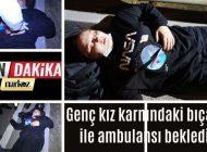 Genç Kız Karnındaki Bıçak İle Ambulans Bekledi