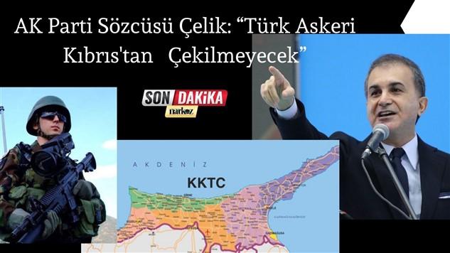 """AK Parti Sözcüsü Çelik: """"Türk Askeri Kıbrıs'tan Çekilmeyecek"""""""