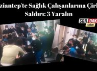 Gaziantep'te Sağlık Çalışanlarına Çirkin Saldırı: 3 Yaralı