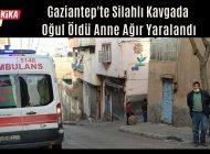 Gaziantep'te Silahlı Kavgada Oğul Öldü Anne Ağır Yaralandı