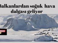 Balkanlardan Soğuk Hava Dalgası Geliyor