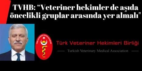"""TVHB: """"Veteriner Hekimler de Aşıda Öncelikli Gruplar Arasında Yer Almalı"""""""
