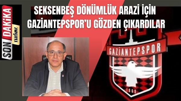"""""""Seksenbeş Dönümlük Arazi İçin GAZİANTEPSPOR'u Gözden Çıkardılar"""""""