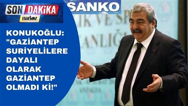 """Konukoğlu: """"Gaziantep Suriyelilere dayalı olarak Gaziantep olmadı ki!"""""""