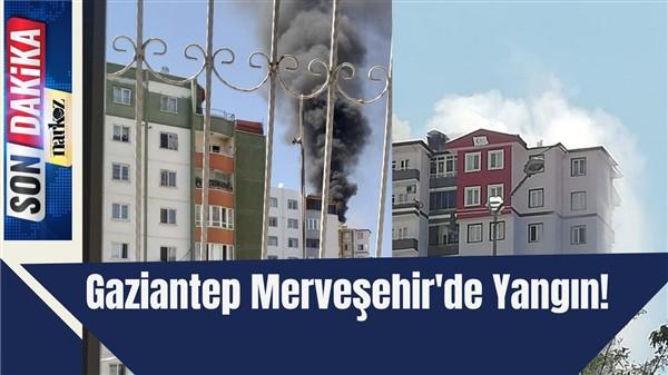 Gaziantep Merveşehir'de Yangın!