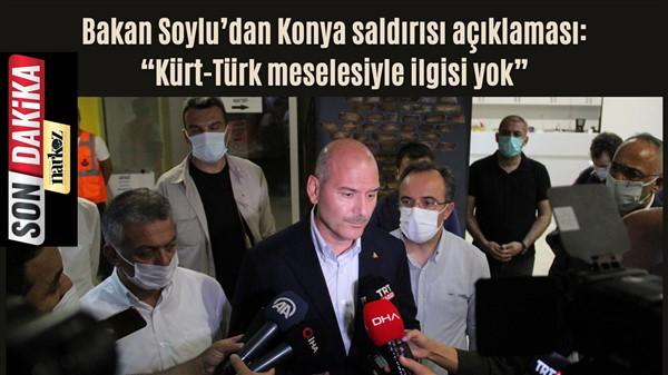 """Bakan Soylu'dan Konya saldırısı açıklaması: """"Kürt-Türk meselesiyle ilgisi yok"""""""