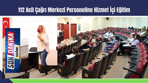 112 Acil Çağrı Merkezi Personeline Hizmet İçi Eğitim