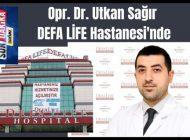 Opr. Dr. Utkan Sağır DEFA LİFE Hastanesi'nde