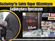 Gaziantep'te Sahte Rapor Düzenleyen Sağlıkçılara Operasyon